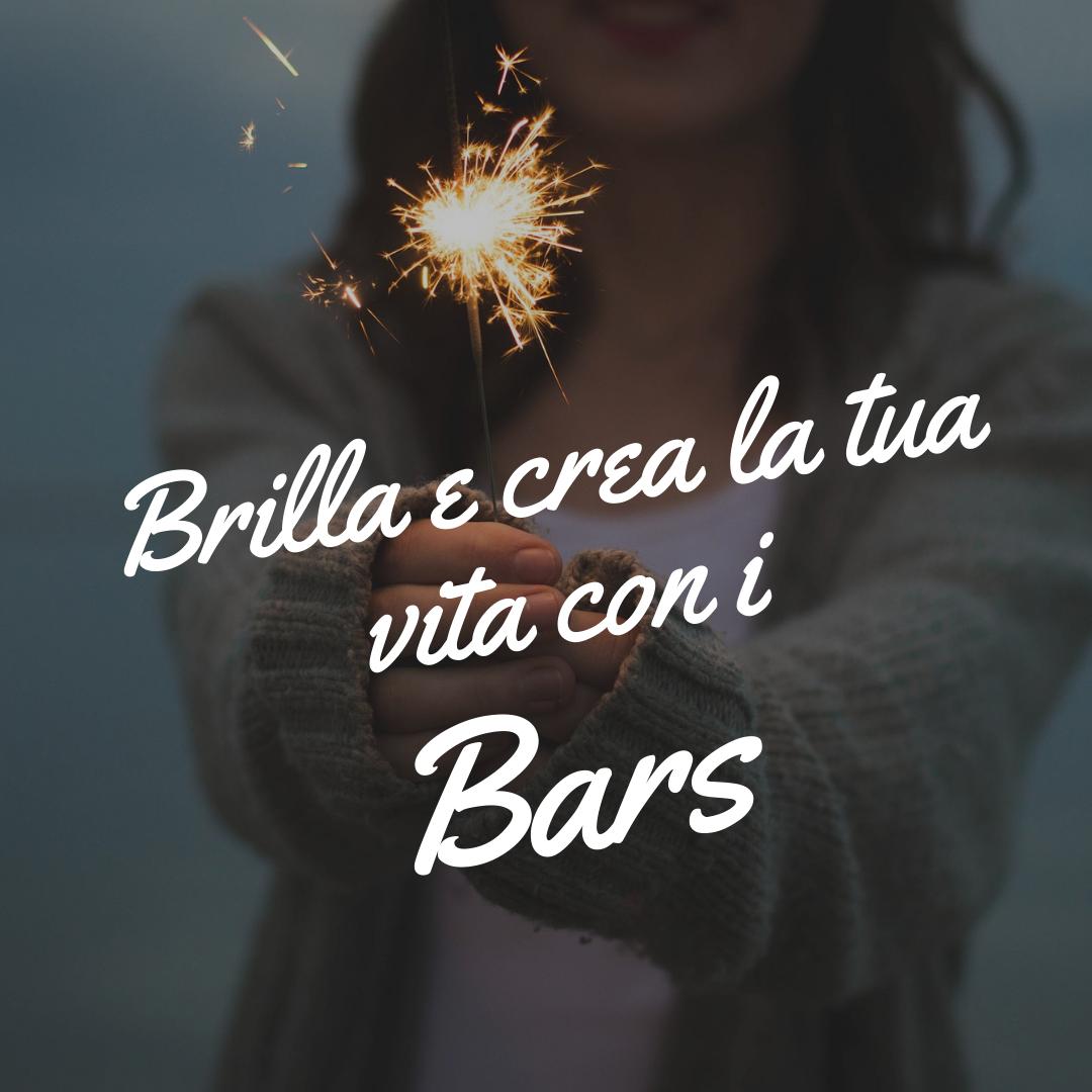 Brilla e crea la tua vita con i Bars